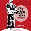 Dirty Rowdy Thing - Weil ich dich will - Wild Seasons, Teil 2 Audiobook