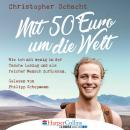 Mit 50 Euro um die Welt - Wie ich mit wenig in der Tasche loszog und als reicher Mensch zurückkam (U Audiobook