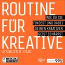 Routine für Kreative - Wie Du sie findest und dabei Deinen kreativen Geist schärfst - 99U 1 (Ungekür Audiobook