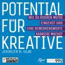 Potential für Kreative - Wie du Risiken mutig eingehst und eine bemerkenswerte Karriere machst - 99U Audiobook