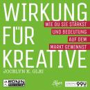 Wirkung für Kreative - Wie du sie stärkst und Bedeutung auf dem Markt gewinnst - 99U 3 (Ungekürzt) Audiobook