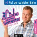 Liebe im ersten Semester, Folge 3: Auf der schiefen Bahn (Audionovela) Audiobook