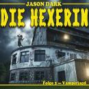 Vampirjagd - Die Hexerin, Folge 2 Audiobook