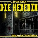 Die Tür ins Gestern - Die Hexerin, Folge 3 Audiobook