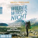 Wilder wird's nicht - Auf der Suche nach Europas letzten Abenteuern (ungekürzt) Audiobook