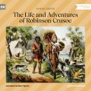 The Life and Adventures of Robinson Crusoe (Unabridged) Audiobook