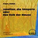 Josefine, die Sängerin oder Das Volk der Mäuse (Ungekürzt) Audiobook