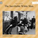 The Inevitable White Man (Ungekürzt) Audiobook