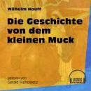 Die Geschichte von dem kleinen Muck (Ungekürzt) Audiobook