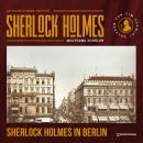 Sherlock Holmes in Berlin (Ungekürzt) Audiobook