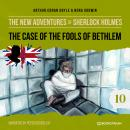 The Case of the Fools of Bethlem - The New Adventures of Sherlock Holmes, Episode 10 (Unabbreviated) Audiobook