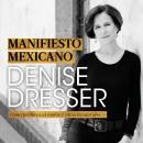 Manifiesto mexicano: Cómo perdimos el rumbo y cómo recuperarlo Audiobook