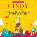 El día que la princesa perdió la cabeza (Cindy la Regia) Audiobook