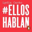 #EllosHablan: Testimonios de hombres, la relación con sus padres, el machismo y la violencia. Audiobook