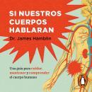 Si nuestros cuerpos hablaran (Colección Vital): Guía para cuidar, mantener y comprender el cuerpo hu Audiobook