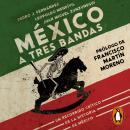 México a tres bandas: Un recorrido crítico de la historia de México Audiobook