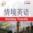 English in Situations for Chinese speakers - Listen & Learn: Holiday Travels - New Edition (Proficiency level: B2), Anna Kicinska, Joanna Bruska, Dorota Guzik