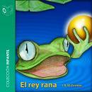 El rey rana - dramatizado Audiobook