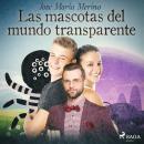 Las mascotas del mundo transparente Audiobook