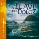 La llave del dolor - Dramatizado, Robert William Chambers