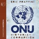 ONU Historia de la corrupción - no dramatizado Audiobook