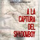 A la captura del Shadowboy Audiobook