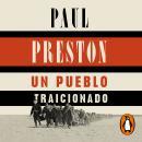 Un pueblo traicionado: España de 1876 a nuestros días: Corrupción, incompetencia política y división Audiobook