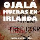 Ojala mueras en Irlanda Audiobook