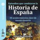 GuíaBurros: Episodios que cambiaron la Historia de España: 30 acontecimientos clave de nuestra histo Audiobook