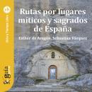 GuíaBurros: Rutas por lugares míticos y sagrados de España Audiobook