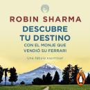 Descubre tu destino con el monje que vendió su Ferrari Audiobook