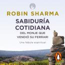 Sabiduría cotidiana del monje que vendió su Ferrari: Una fábula espiritual Audiobook