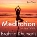 Meditation For Busy People – Part Three, Brahma Khumaris
