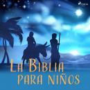 La Biblia para niños Audiobook