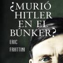 ¿Murió Hitler en el bunker? Audiobook