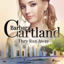 They Ran Away (Barbara Cartland's Pink Collection 149) Audiobook