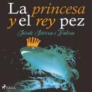 La princesa y el rey pez Audiobook