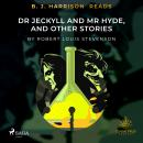 B. J. Harrison Reads Dr Jeckyll and Mr Hyde, and Other Stories Audiobook