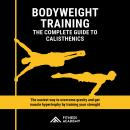 Bodyweight Training: The Complete Guide to Calisthenics in the 2020s. The easiest way to Overcome Gravity and get Muscle Hypertrophy by Training your Strength, Fitness Academy