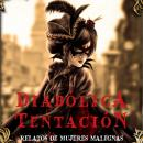 Diabólica tentación. Relatos de mujeres malignas Audiobook