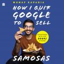 HOW I QUIT GOOGLE TO SELL SAMOSAS: Adventures with The Bohri Kitchen Audiobook