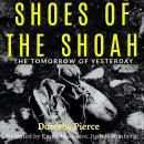 Shoes of the Shoah: The Tomorrow of Yesterday Audiobook