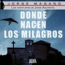 Donde nacen los milagros (Las aventuras de Jaime Azcárate nº 2) Audiobook