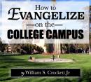 How to Evangelize on the College Campus, William S. Crockett Jr.