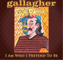 Gallagher: I Am Who I Pretend To Be, Gallagher