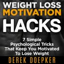 Weight Loss Motivation Hacks, Derek Doepker