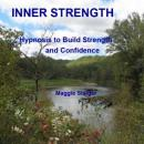 Inner Strength: Hypnosis to build strength and confidence, Maggie Staiger