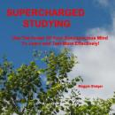 Supercharged Studying: Use the power of your subconscious mind to learn and test more effectively, Maggie Staiger