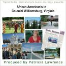 African Americans in Colonial Williamsburg, Virginia: the Colonies first Capital Audiobook