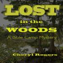 Lost in the Woods: A Bible Camp Mystery, Cheryl Rogers